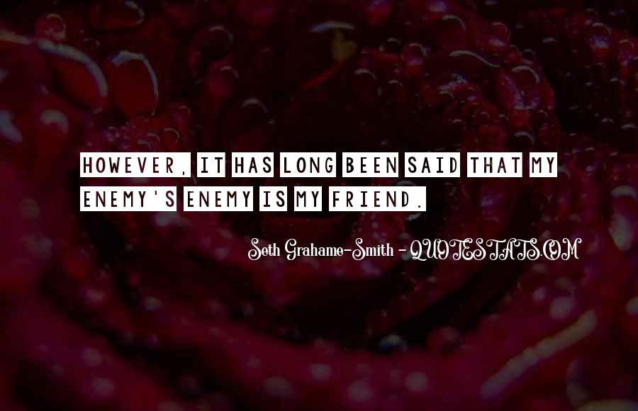 Quotes About Friend And Enemy #54552