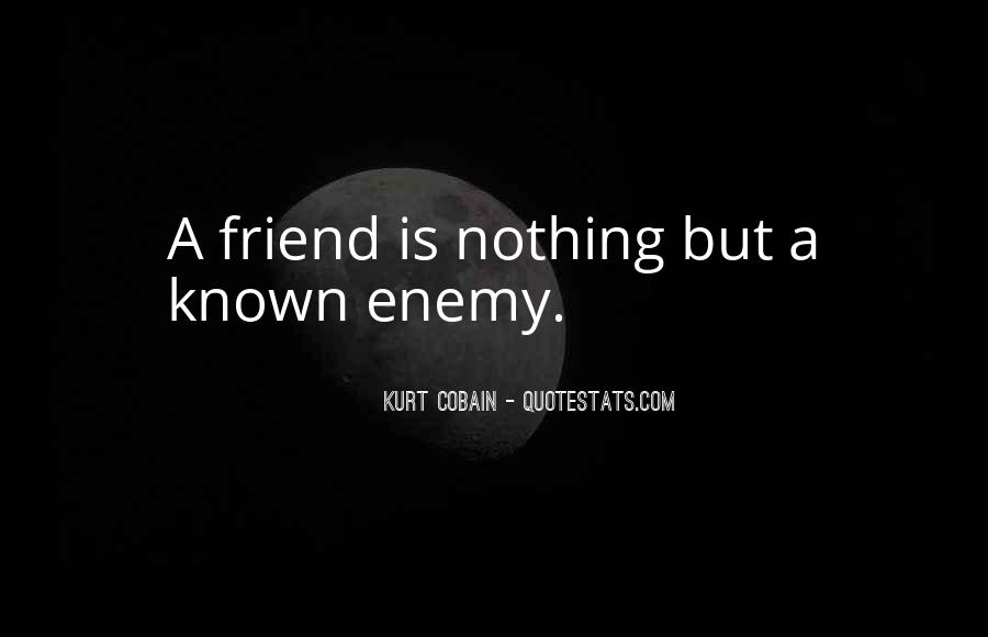 Quotes About Friend And Enemy #70634