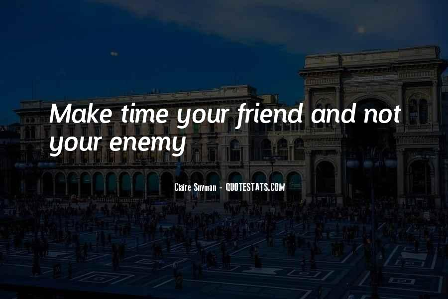 Quotes About Friend And Enemy #974