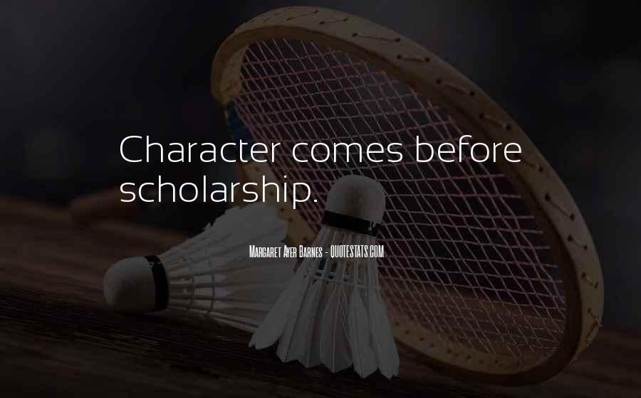 Quotes About Scholarship And Character #648515