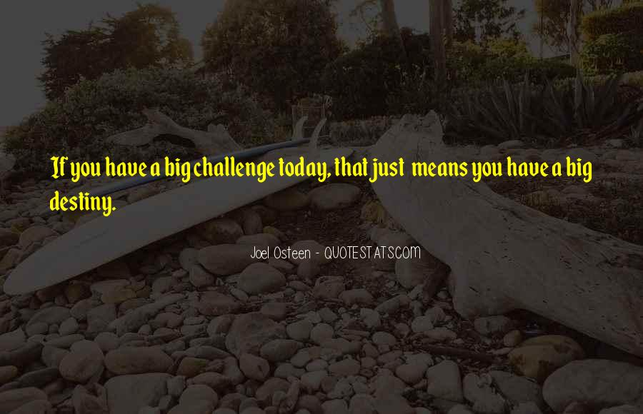 Quotes About A Big Challenge #956395