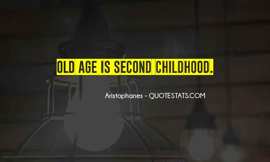 Quotes About Second Childhood #438805