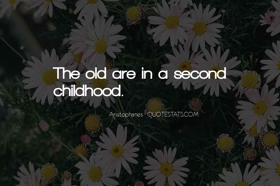Quotes About Second Childhood #771584