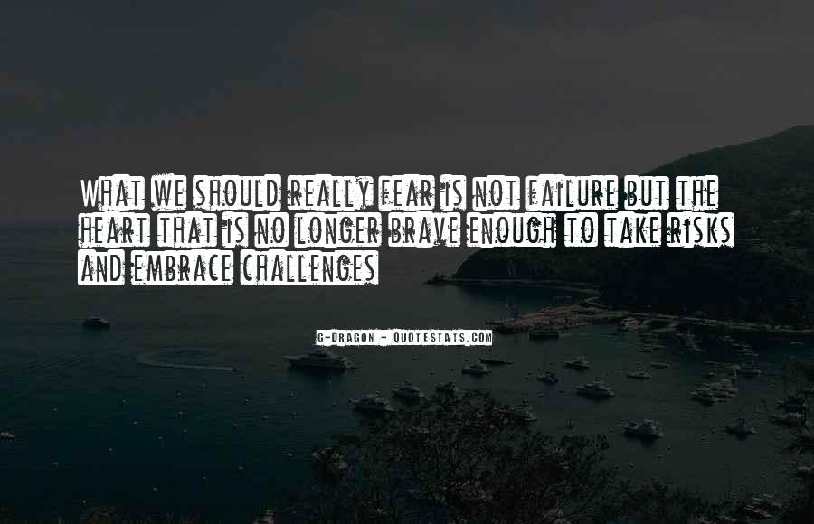 Quotes About Challenges And Fear #310494