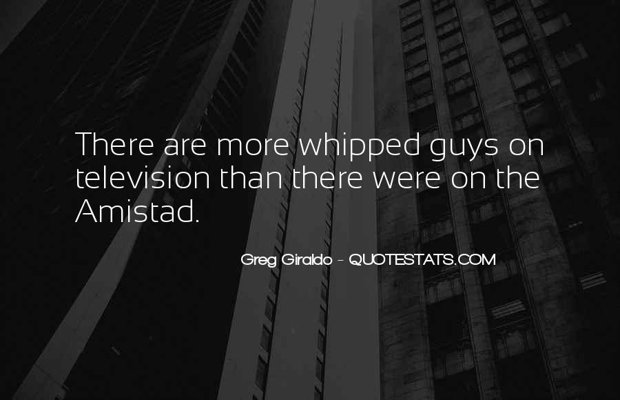 Quotes About Whipped Guys #108426