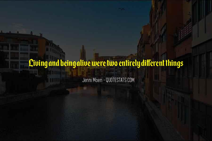 Quotes About Living And Being Alive #1130490