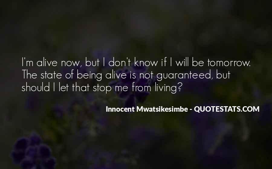 Quotes About Living And Being Alive #1157279