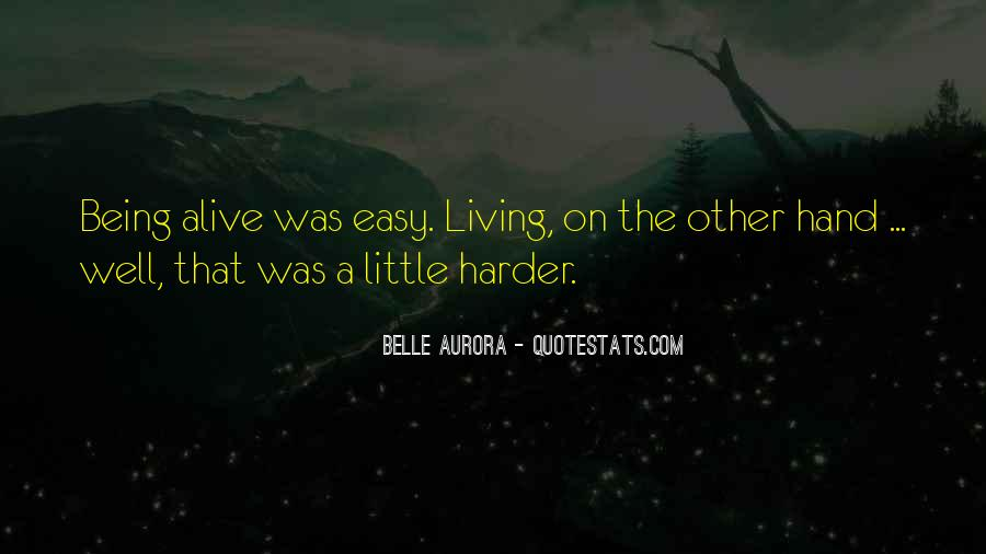 Quotes About Living And Being Alive #1192712