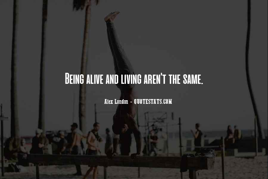 Quotes About Living And Being Alive #1464301