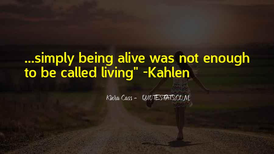 Quotes About Living And Being Alive #1600260
