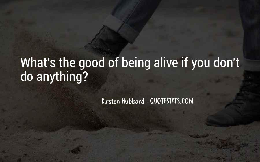Quotes About Living And Being Alive #1708143