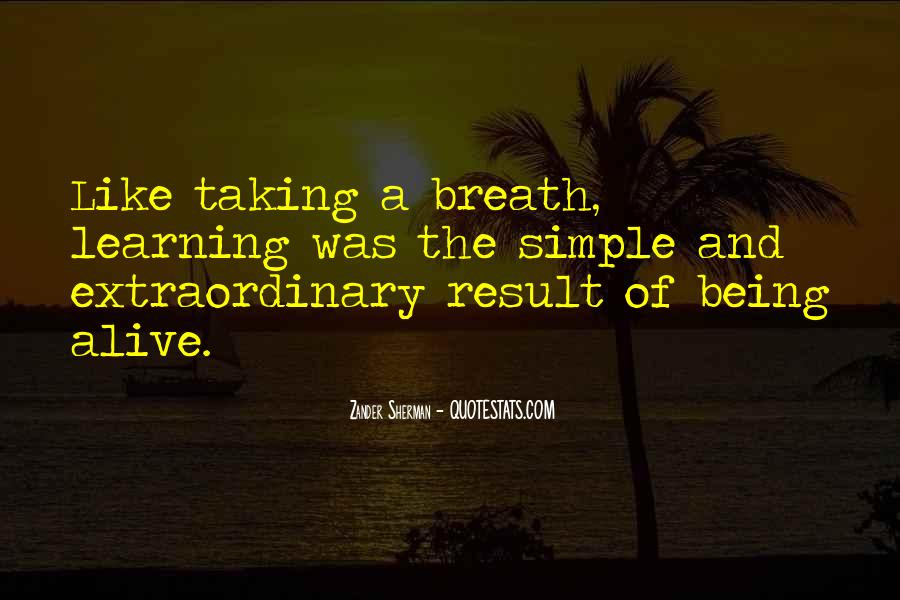 Quotes About Living And Being Alive #318332