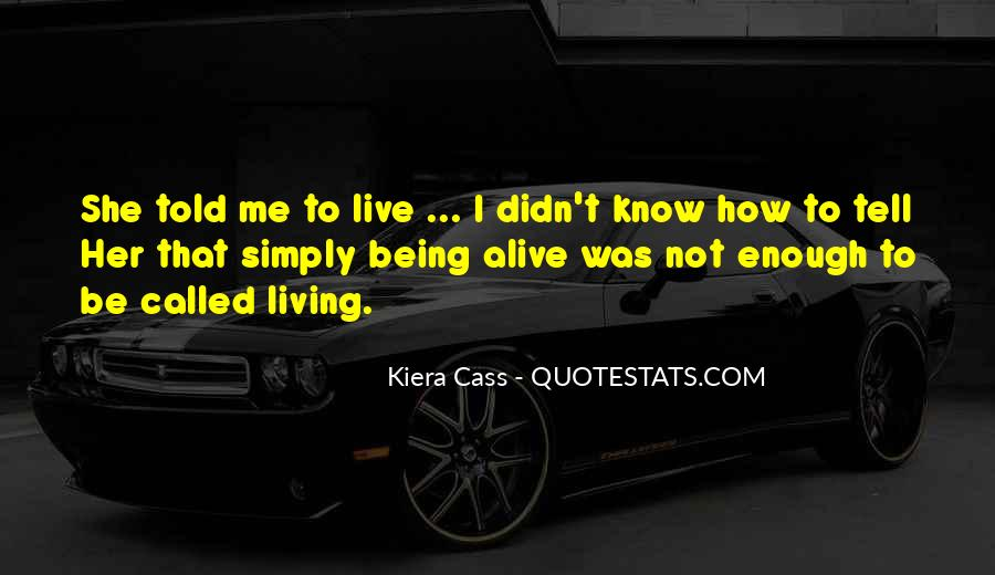 Quotes About Living And Being Alive #583512
