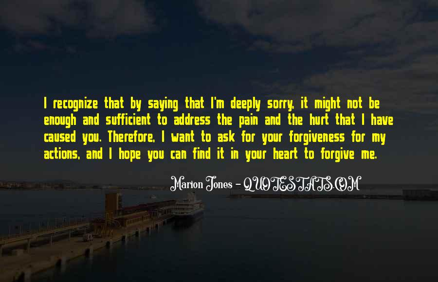 Quotes About Saying Sorry To Someone You Hurt #747791