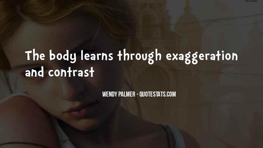 Quotes About Exaggeration #325485