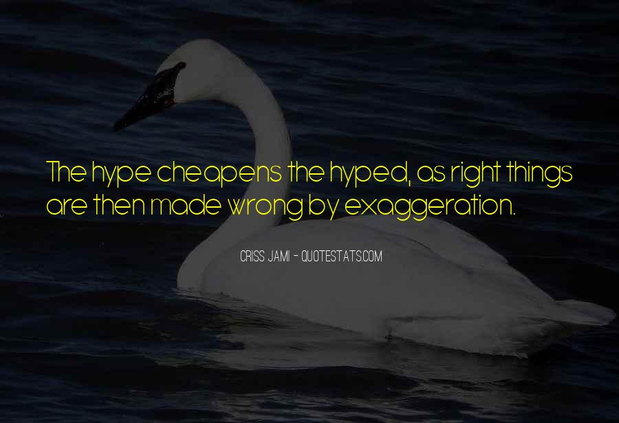 Quotes About Exaggeration #445976