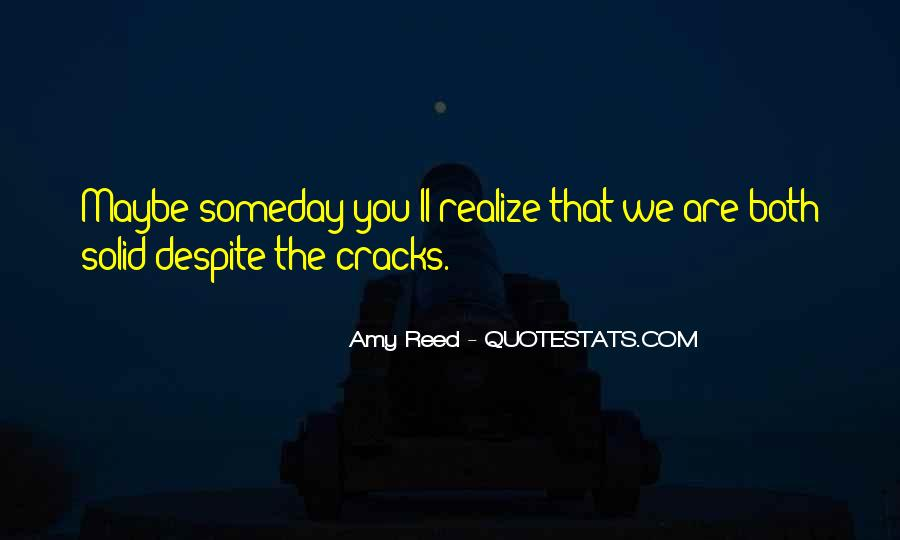 Quotes About Someday You Will Realize #305389