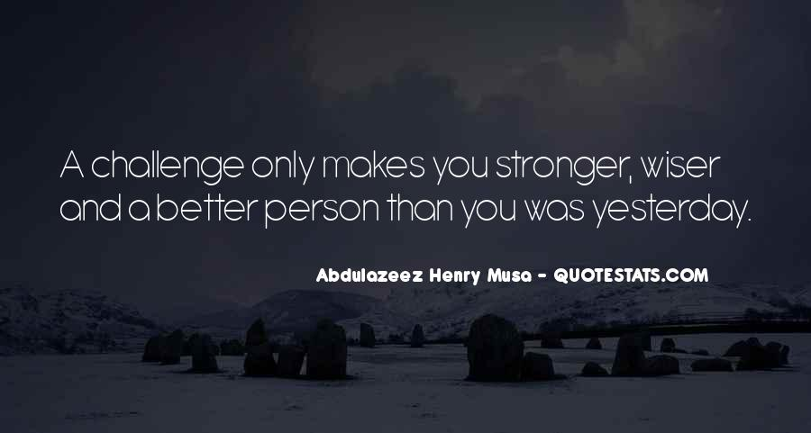 Quotes About Makes You Stronger #1493564