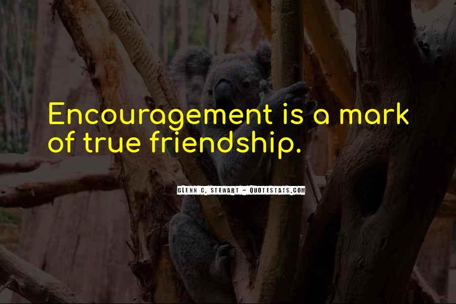 Quotes About Encouragement And Friendship #198922