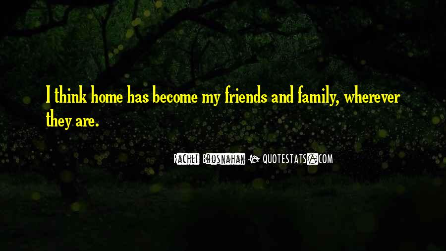 Quotes About Friends That Become Family #632578