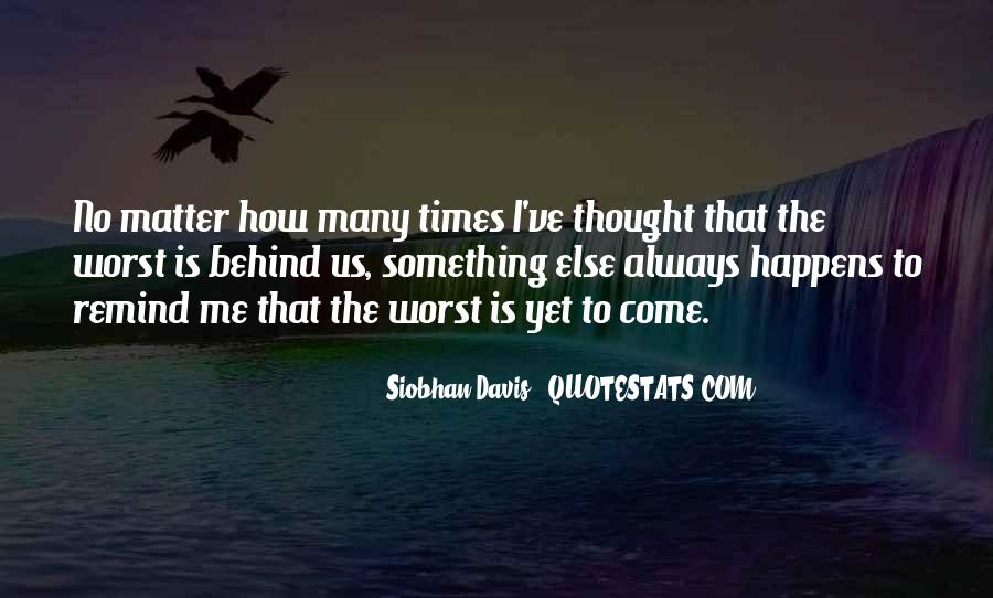 Quotes About The Worst Is Yet To Come #1489252