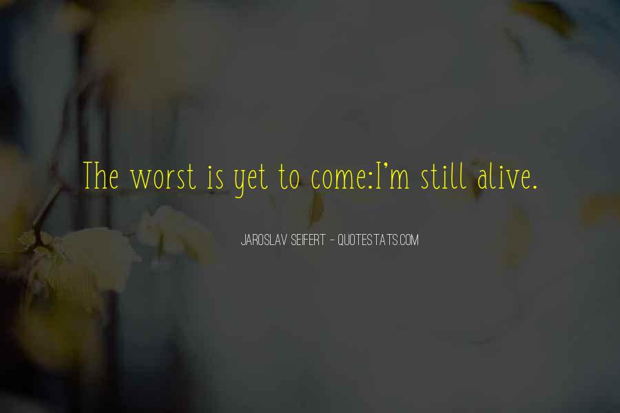 Quotes About The Worst Is Yet To Come #743215