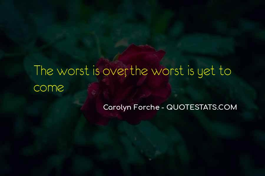 Quotes About The Worst Is Yet To Come #813047