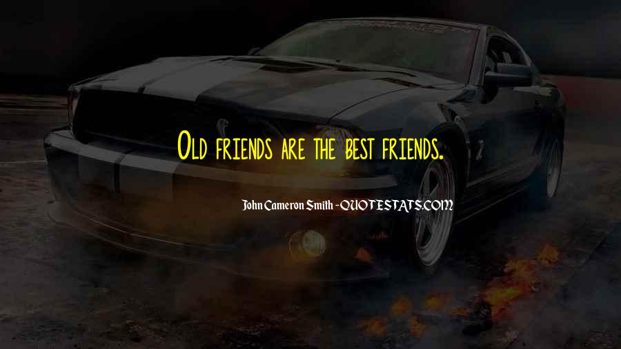 Quotes About Old Best Friends #1482551
