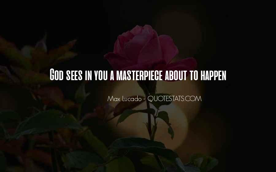 Quotes About God's Masterpiece #89017