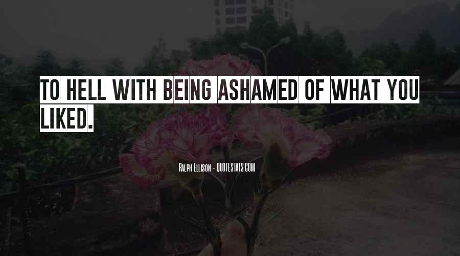 Quotes About Not Being Ashamed Of Someone #323503