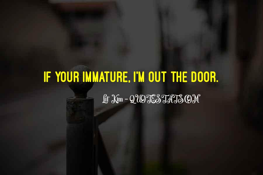 Quotes About Immature #348472