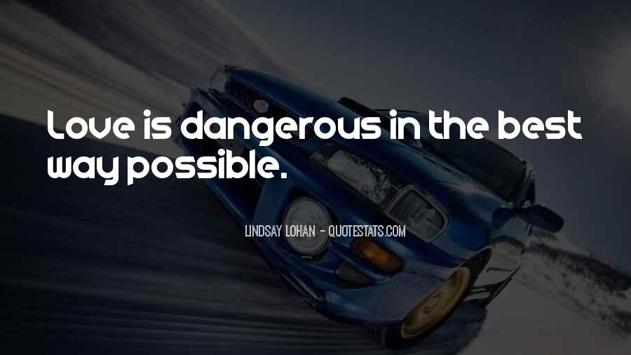 Quotes About Love Is Dangerous #1278649