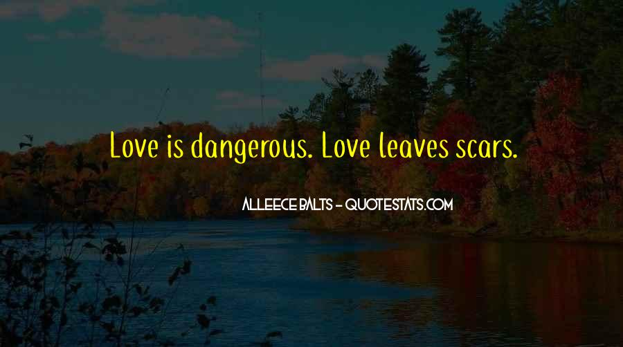 Quotes About Love Is Dangerous #262462