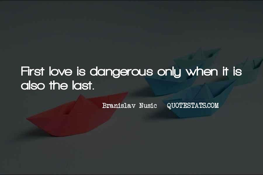 Quotes About Love Is Dangerous #514927