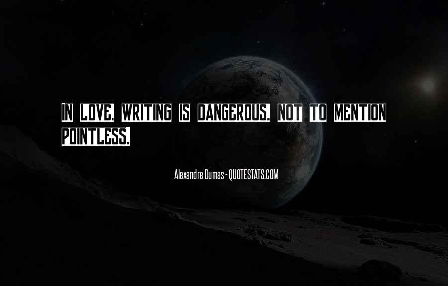Quotes About Love Is Dangerous #622549
