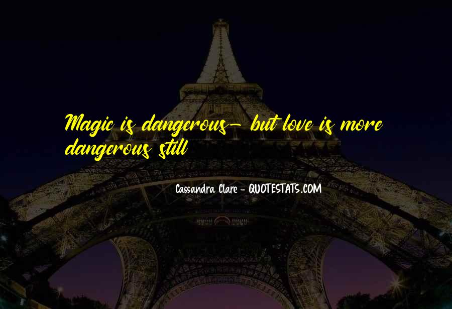 Quotes About Love Is Dangerous #70640