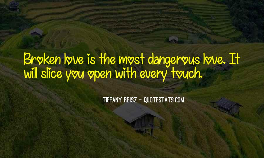 Quotes About Love Is Dangerous #737900