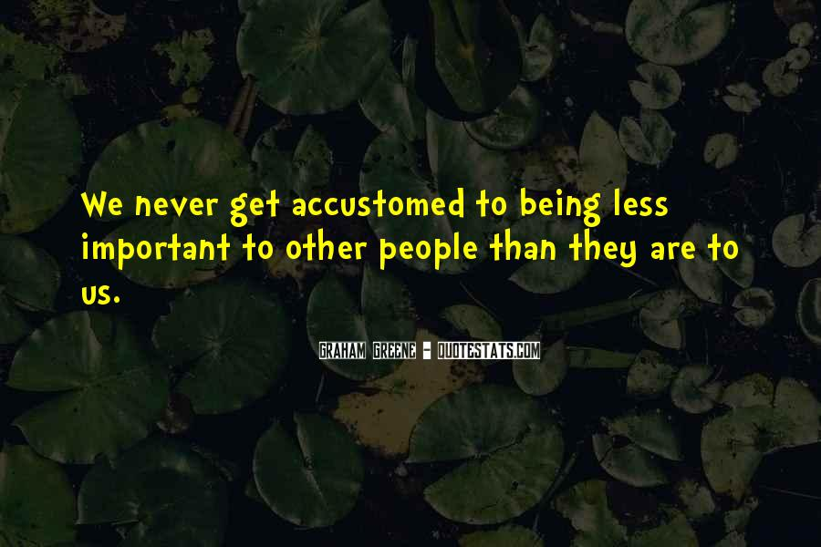 Quotes About Being Less Important #1524749