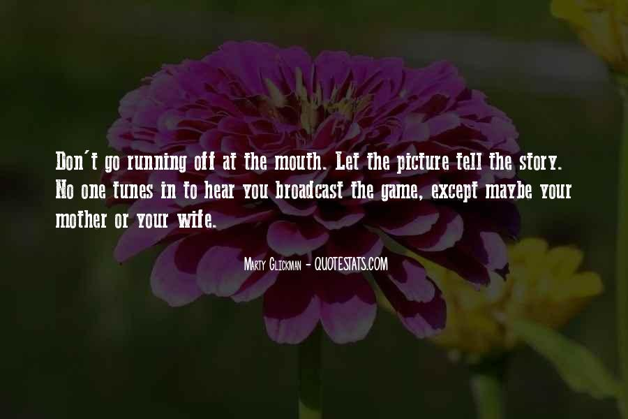 Quotes About Running Your Mouth Too Much #590195