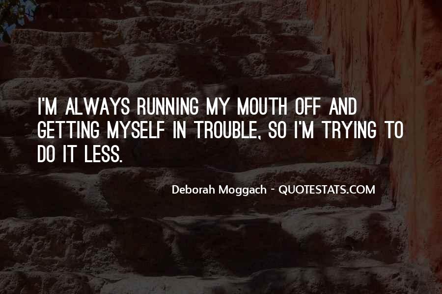 Quotes About Running Your Mouth Too Much #597833