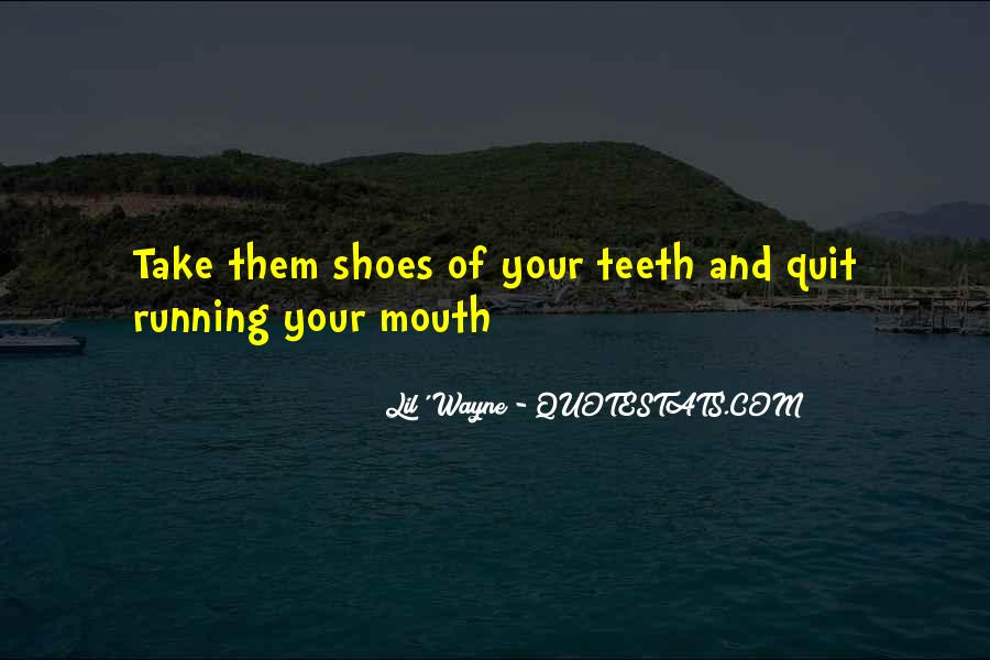 Quotes About Running Your Mouth Too Much #795930