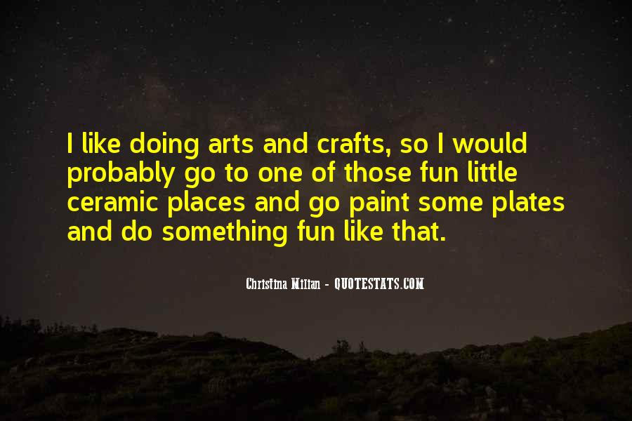 Quotes About Arts And Crafts #1766615
