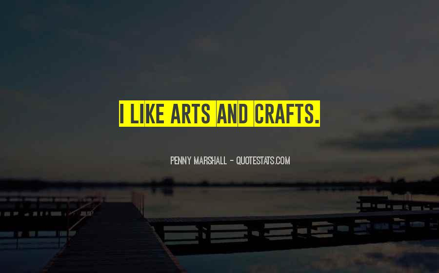 Quotes About Arts And Crafts #1835633