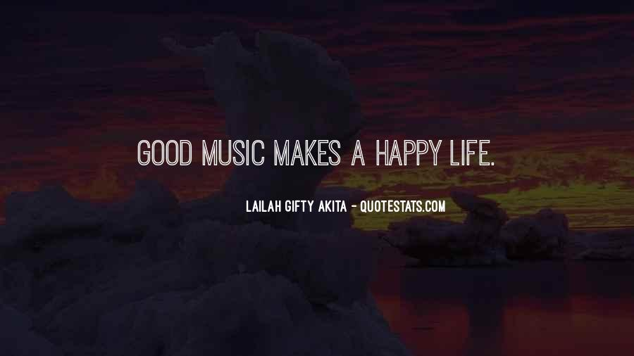 Quotes About Life Being Good And Happiness #1634966
