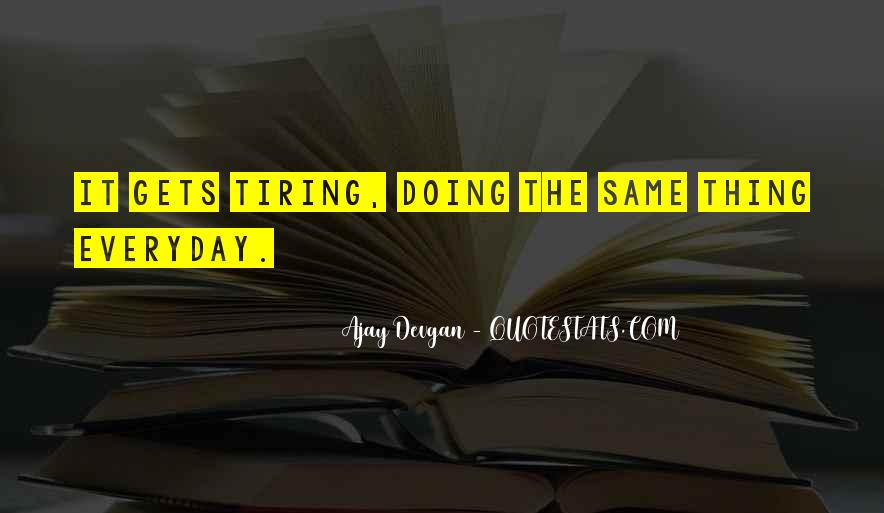 Quotes About Doing The Same Thing Everyday #176360