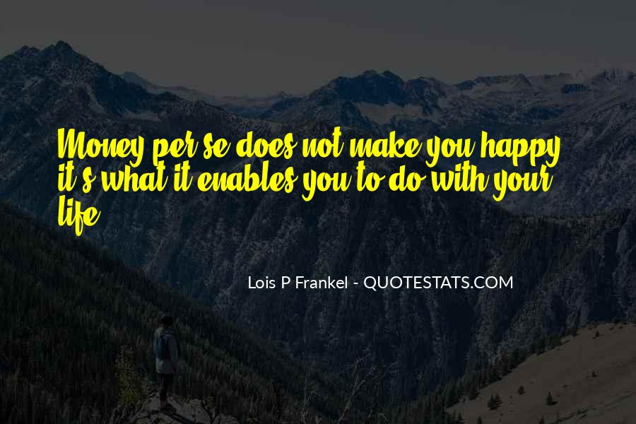 Quotes About Life's What You Make It #430790