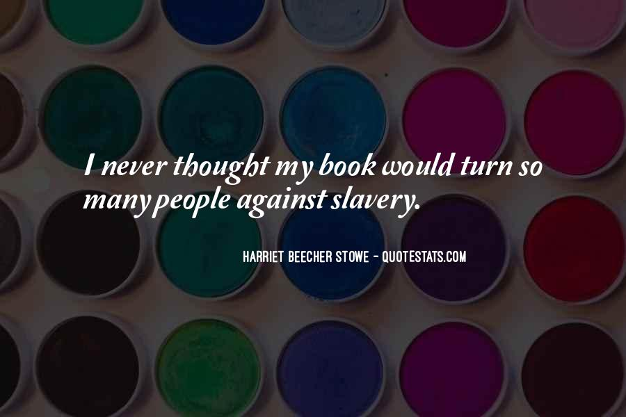 Quotes About Against Slavery #114083