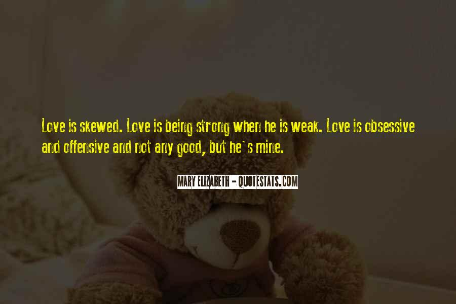 Quotes About Being Weak By Love #1399487