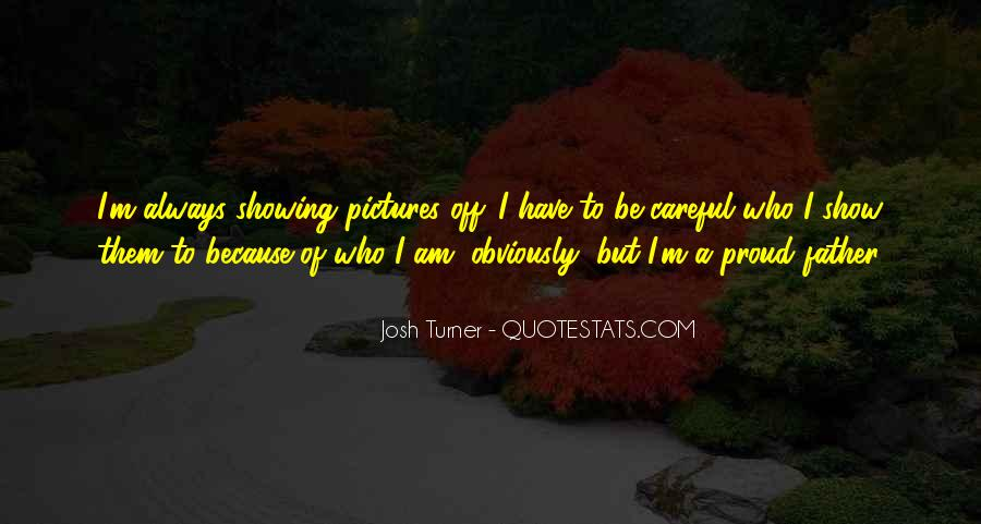 Quotes About Proud Of Who I Am #1077970