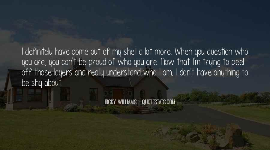 Quotes About Proud Of Who I Am #1589799